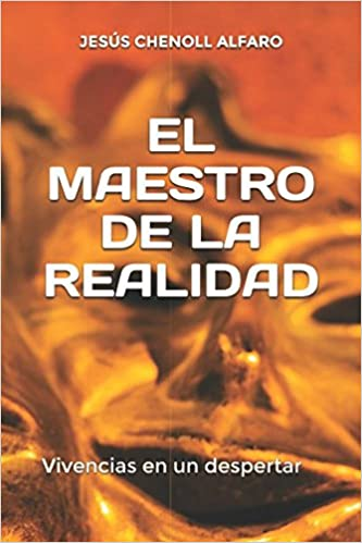 EL MAESTRO DE LA REALIDAD: Vivencias en un despertar: Amazon.es: JESÚS CHENOLL ALFARO: Libros