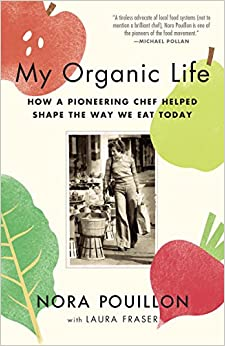 My Organic Life: How a Pioneering Chef Helped Shape the Way We Eat Today