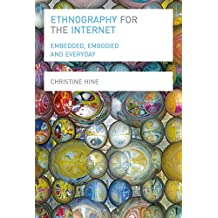 Ethnography for the Internet: Embedded, Embodied and Everyday