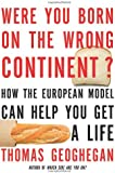 Were You Born on the Wrong Continent?: How the European Model Can Help You Get a Life
