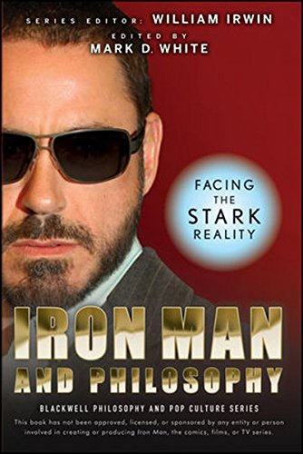 Iron Man and Philosophy: Facing the Stark Reality - Tony Stark Iron