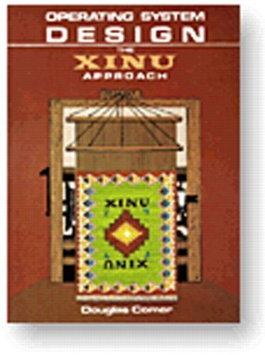 Operating System Design: The XINU Approach (v. 1) 1st edition by Comer, Douglas (1983) Paperback