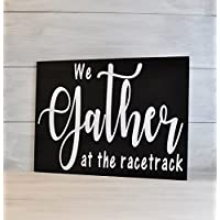 Racing Sign, Racing Decor, Dirt track racing, We Gather at the Racetrack, Racetrack, Racing Gift, Nascar Gift,Motorsports