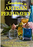 Introduction to Artisan Perfumery, Angie Andriot, 0615802265
