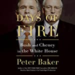 Days of Fire: Bush and Cheney in the White House | Peter Baker