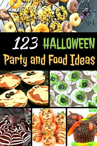 Ideas For Halloween Party Recipes (123 Halloween Party and Food Ideas: Further proof that you can turn any food into something ghoulish and)