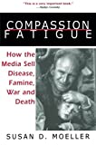 Compassion Fatigue: How the Media Sell Disease, Famine, War and Death