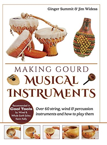 Gourd Carving - Making Gourd Musical Instruments: Over 60 String, Wind & Percussion Instruments & How to Play Them