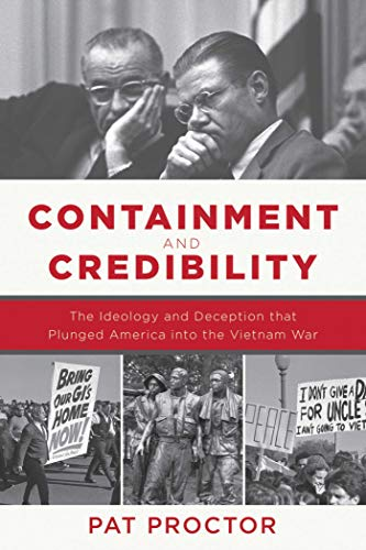 Containment and Credibility: The Ideology and Deception That Plunged America into the Vietnam War