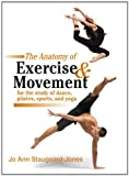 The Anatomy of Exercise and Movement for the Study of Dance, Pilates, Sports, and Yoga-