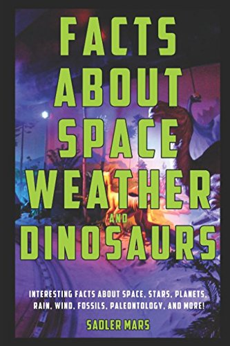 Facts about Space, Weather, and Dinosaurs: Interesting Facts about Space, Stars, Planets, Rain, Wind, Fossils, Paleontology, and more! (Super Facts Bundle)