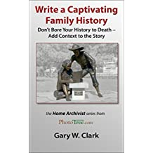 Write a Captivating Family History: Don't Bore Your History to Death, Add Context to the Story