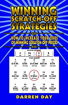 WINNING SCRATCH-OFF STRATEGIES: How to Increase Your Odds of Winning Scratch-Off Prizes by [Day, Darren]