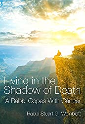 Living in the Shadow of Death: A Rabbi Copes with Cancer