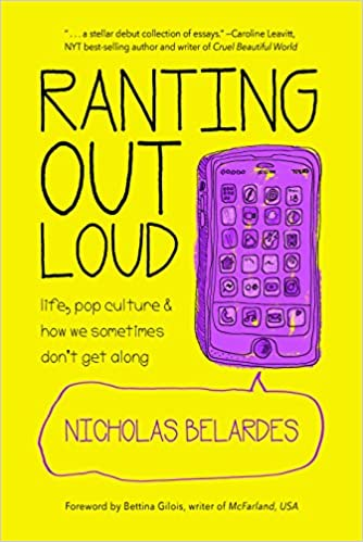 com ranting out loud life pop culture how we sometimes  com ranting out loud life pop culture how we sometimes don t get along 9781633530652 nicholas belardes bettina gilois books