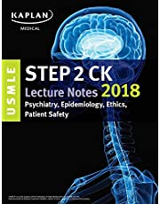 USMLE. Step 2 CK. Lecture Notes 2018. Psychiatry, Epidemiology, Ethics, Patient Safety (USMLE Prep)