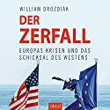 Der Zerfall: Europas Krisen und das Schicksal des Westens Hörbuch von William Drozdiak Gesprochen von: Armand Presser
