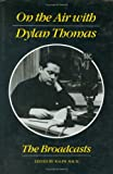 img - for On the Air with Dylan Thomas: The Broadcasts book / textbook / text book