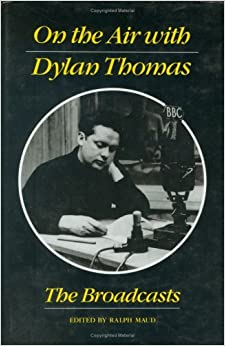 On the Air with Dylan Thomas: The Broadcasts