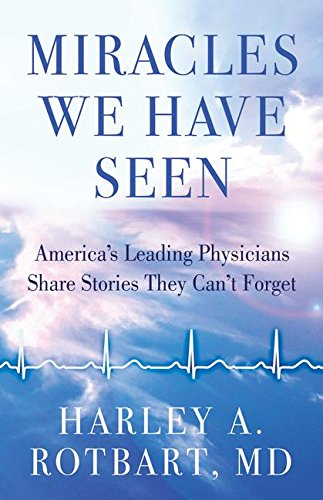 Download PDF Miracles We Have Seen - America's Leading Doctors Share Stories They Can't Forget