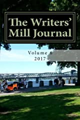 The Writers' Mill Journal 2017: Volume 6 (The Writers' Mill Journals) Paperback
