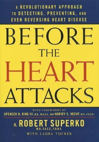Before the Heart Attacks: A Revolutionary Approach to Detecting, Preventing, and Even Reversing Heart Disease by H. Robert Superko (2003-06-28)