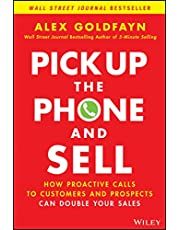 Pick Up The Phone and Sell: How Proactive Calls to Customers and Prospects Can Double Your Sales