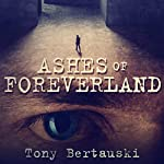 Ashes of Foreverland | Tony Bertauski