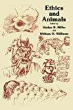 Ethics and Animals, Miller, Harlan B. and Williams, William H., 0896030539