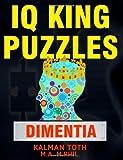 IQ King Puzzles: Dementia, Kalman Toth M.A. M.PHIL., 1495493369