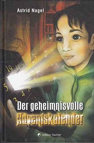 Der geheimnisvolle Adventskalender: Ein phantastisches Weihnachtsabenteuer Kalender – 17. Dezember 2009 Astrid Nagel Fischer R. G. 3830112289