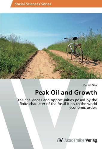 Peak Oil and Growth: The challenges and opportunities posed by the finite character of the fossil fuels to the world economic - International Orders Fossil