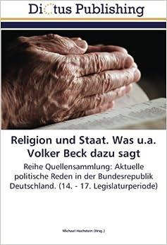 Book Religion und Staat. Was u.a. Volker Beck dazu sagt: Reihe Quellensammlung: Aktuelle politische Reden in der Bundesrepublik Deutschland. (14. - 17. Legislaturperiode)