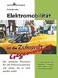 Elektromobilität ist die Gegenwart: Das amüsante Praxisbuch für alle Elektroautopioniere und solche, die es noch werden wollen