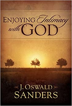 Enjoying Intimacy with God by J. Oswald Sanders (2000-11-01)