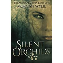 Silent Orchids: The Age of Alandria-Book One (Volume 1)