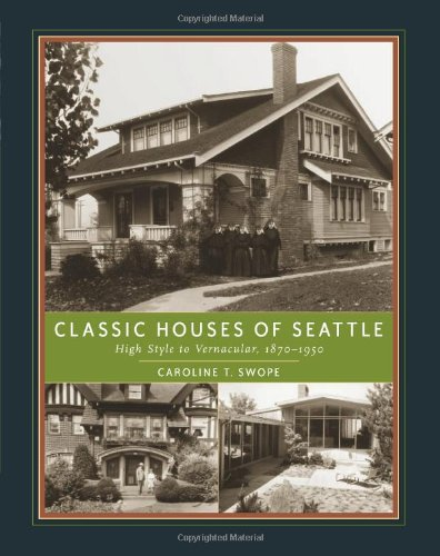 Classic Houses of Seattle: High Style to Vernacular, 1870-1950 (The Classic Houses Series)