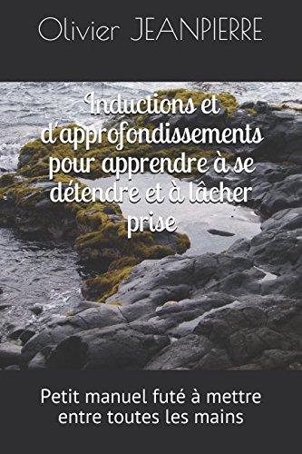 Inductions et d'approfondissements pour apprendre à se détendre et à lâcher prise (French Edition)