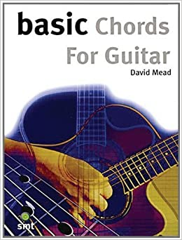 BASIC CHORDS FOR GUITAR (The Basic Series) by David Mead (2006-01-01)