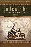 The Masked Rider: Cycling in West Africa by Neil Peart (2004-09-01)
