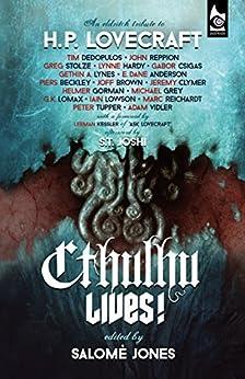 Cthulhu Lives!: An Eldritch Tribute to H. P. Lovecraft by [Dedopulos, Tim, Reppion, John, Stolze, Greg, Hardy, Lynne, Csigas, Gabor, Lynes, Gethin A.]