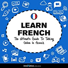 Learn French: The Ultimate Guide to Talking Online in French Speech by  Innovative Language Learning LLC Narrated by  FrenchPod101.com