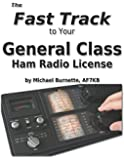 The Fast Track to Your General Class Ham Radio License: Covers all FCC General Class Exam Questions July 1, 2015 until June 30, 2019 (Fast Track Ham License Series)
