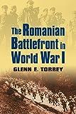 The Romanian Battlefront in World War I, Glenn E. Torrey, 0700620176
