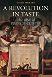 img - for A Revolution in Taste: The Rise of French Cuisine, 1650-1800 book / textbook / text book