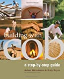 [(Building with Cob: A Step-by-Step Guide)] [ By (author) Adam Weismann, By (author) Katy Bryce ] [April, 2006]