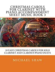 Christmas Carols For Clarinet With Piano Accompaniment Sheet Music Book 3: 10 Easy Christmas Carols For Solo Clarinet And Clarinet/Piano Duets (Volume 3)