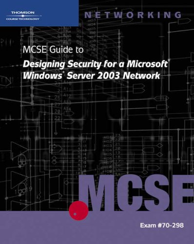 70-298: MCSE Guide to Designing Security for Microsoft Windows Server 2003 Network