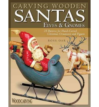 ([(Carving Wooden Santas, Elves and Gnomes: 28 Patterns for Hand-carved Christmas Ornaments and Figures )] [Author: Ross Oar] [Nov-2009])