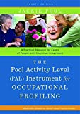 The Pool Activity Level (PAL) Instrument for Occupational Profiling: A Practical Resouce for Carers of People with Cognitive Impaiment (Bradford ... of Bradford Dementia Good Practice Guides)
